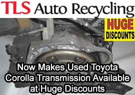 TLS Auto Recycling Now Makes Used Toyota Corolla Transmission Available at Huge Discounts