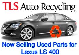 TLS Auto Recycling Now Selling Used Parts for Lexus LS 400
