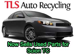 TLS Auto Recycling Now Sells Used Parts for Scion TC